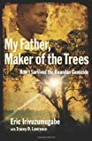 img - for My Father, Maker of the Trees: How I Survived the Rwandan Genocide by Eric Irivuzumugabe (1-Oct-2009) Hardcover book / textbook / text book