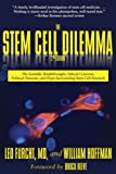 The Stem Cell Dilemma: The Scientific Breakthroughs, Ethical Concerns, Political Tensions, and Hope Surrounding Stem Cell Research (Second Edition)