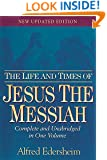 The Life and Times of Jesus the Messiah: New Updated Edition
