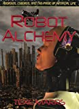 Robot Alchemy: Androids, Cyborgs, and the Magic of Artificial Life
