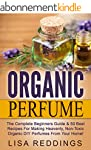 Organic Perfume: The Complete Beginne...