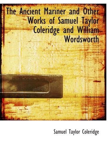 The Ancient Mariner and Other Works of Samuel Taylor Coleridge and William Wordsworth
