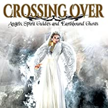 Crossing Over: Angels, Spirit Guides and Earthbound Ghosts  by Diana Palm Narrated by Diana Palm