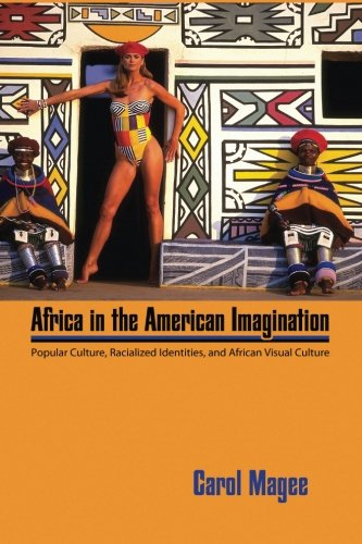 Africa in the American Imagination: Popular Culture, Radicalized Identities, and African Visual Culture