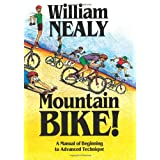 Mountain Bike!: A Manual of Beginning to Advanced Technique ~ William Nealy