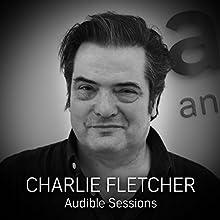 Charlie Fletcher: Audible Sessions: FREE exclusive interview Discours Auteur(s) : Charlie Fletcher Narrateur(s) : Elise Italiaander