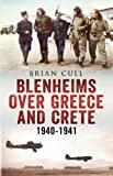 Brian Cull Blenheims Over Greece and Crete: RAF and Greek Blenheims in Action 1940-1941