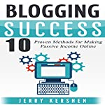 Blogging Success: 10 Proven Steps to Starting a Blog and Making Money | Jerry Kershen