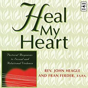 Heal My Heart: Pastoral Responses to Sexual and Relational Violence | [John Heagle, Fran Ferder]