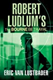 Robert Ludlum's The Bourne Betrayal Eric Van Lustbader