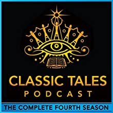 The Classic Tales Podcast, Season Four Audiobook by Oscar Wilde, L. Frank Baum, H. P. Lovecraft, G. K. Chesterton, Arthur Conan Doyle Narrated by B. J. Harrison