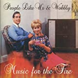 People Like Us & Wobbly Music For The Fire