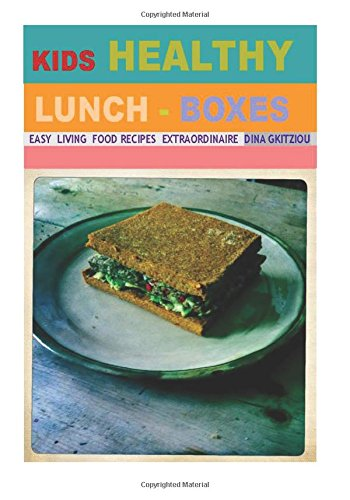 Kids Healthy Lunch-boxes Volume 1: Easy Living Food recipes Extraordinaire by Dina Gkitziou