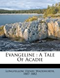 Evangeline: a tale of Acadie