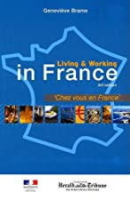 Living and Working in France Chez Vous en France by Genevieve Brame