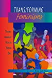 Trans/forming Feminisms: Transfeminist Voices Speak Out