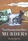 Northamptonshire Murders (Sutton True Crime History)