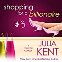 Shopping for a Billionaire 3 Audiobook by Julia Kent Narrated by Tanya Eby