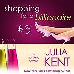 Shopping for a Billionaire 3 | Julia Kent