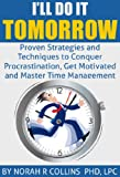 img - for I'll Do It Tomorrow - Stop Procrastinating, Get Motivated and Have Better Time Management Skills: Proven Strategies and Techniques to Conquer Procrastination, ... Time Management - Stop Procrastinating) book / textbook / text book