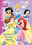 Golden Books Publishing Company Wonderful Princess World [With More Than 600 Stickers] (Disney Princess (Random House Paperback))
