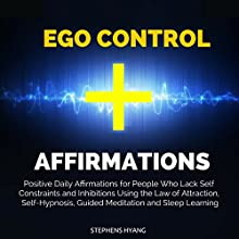 Ego Control Affirmations: Positive Daily Affirmations for People Who Lack Self Constraints and Inhibitions Using the Law of Attraction, Self-Hypnosis Discours Auteur(s) : Stephens Hyang Narrateur(s) : Dan McGowan
