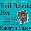 Evil Beside Her: The True Story of a Texas Woman's Marriage to a Dangerous Psychopath (       UNABRIDGED) by Kathryn Casey Narrated by Debbie Andreen