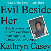 Evil Beside Her: The True Story of a Texas Woman's Marriage to a Dangerous Psychopath | [Kathryn Casey]