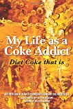 img - for My Life as a Coke Addict: Diet Coke that is book / textbook / text book