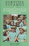 Fortiter Vivamus - A Centenary History of St. Margaret's School, Edinburgh 1890-1990