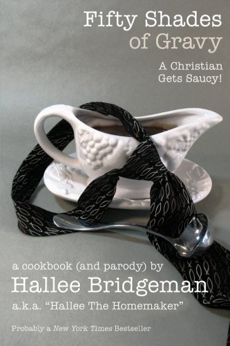 Fifty Shades of Gravy: A Christian Gets Saucy! (Hallee's Galley Parody Cookbook) (Volume 1) PDF