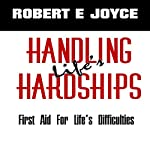 Handling Life's Hardships: First Aid for Life's Difficulties | Robert E. Joyce