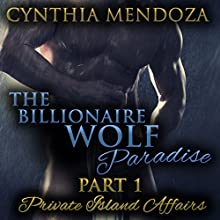 Private Island Affairs: The Billionaire Wolf Paradise Part 1 (       UNABRIDGED) by Cynthia Mendoza Narrated by Rebecca Wolfe