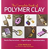 The Complete Book of Polymer Clay: Step-by-step Instructions, Original Projects, Inspirational Gallerypar Lisa Pavelka