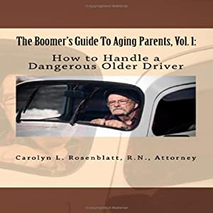 How to Handle a Dangerous Older Driver: The Boomer's Guide to Aging Parents, Vol. 1 | [Carolyn L. Rosenblatt]