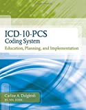 Dalgleish ICD-10-PCS Coding System: Education, Planning and Implementation (Flexible Solutions - Your Key to Success)