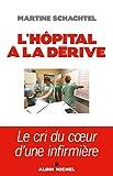 echange, troc Martine Schachtel - L'hôpital à la dérive - Le cri du coeur d'une infirmière