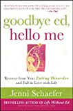 Goodbye Ed, Hello Me: Recover from Your Eating Disorder and Fall in Love with Life