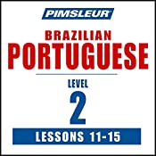 Pimsleur Portuguese (Brazilian) Level 2 Lessons 11-15: Learn to Speak and Understand Portuguese (Brazilian) with Pimsleur Language Programs |  Pimsleur