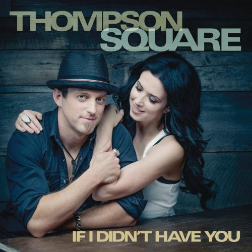 Thompson Square - If I Didnt Have You