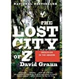 David Grann [( The Lost City of Z: A Tale of Deadly Obsession in the Amazon )] [by: David Grann] [Jan-2010]