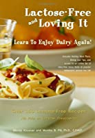Lactose Free And Loving It: Learn To Enjoy Dairy Again! by CreateSpace Independent Publishing Platform