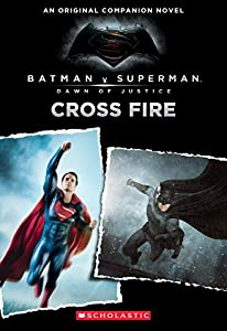 Cross Fire: An Original Companion Novel (Batman vs. Superman: Dawn of Justice) at Gotham City Store