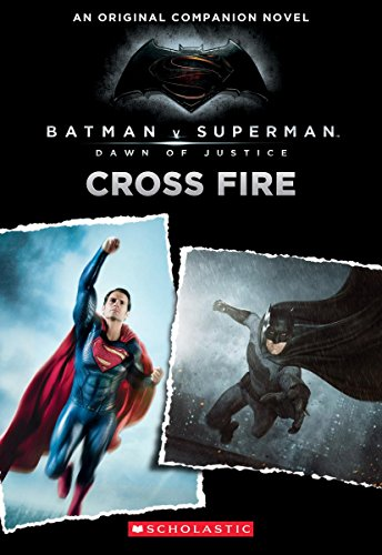 Cross Fire: An Original Companion Novel (Batman vs. Superman: Dawn of Justice) at Gotham City Store