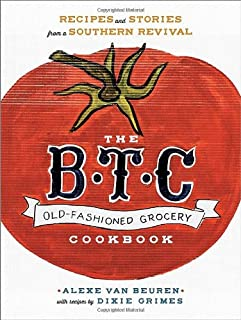 Book Cover: The B.T.C. Old-Fashioned Grocery Cookbook: Recipes and Stories from a Southern Revival