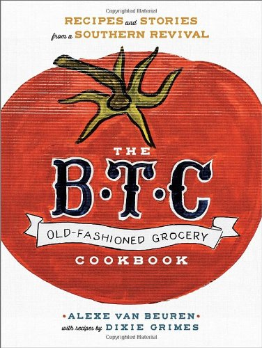 The B.T.C. Old-Fashioned Grocery Cookbook: Recipes And Stories From A Southern Revival front-712516