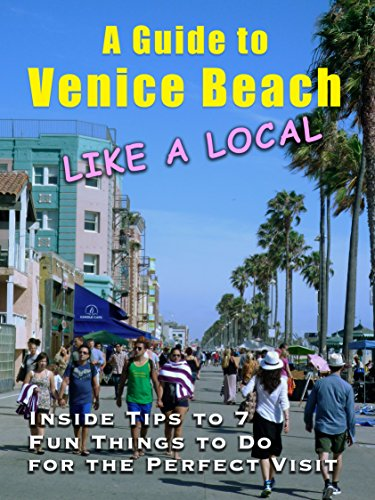 Robert Hughes - A Guide to Venice Beach (Like a Local): Inside Tips to 7 Fun Things to Do for the Perfect Visit (English Edition)