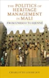 "BOOKS RECEIVED: Charlotte L Joy, ""The Politics of Heritage Management in Mali: From UNESCO to Djenne"" (Left Coast Press, 2013)"