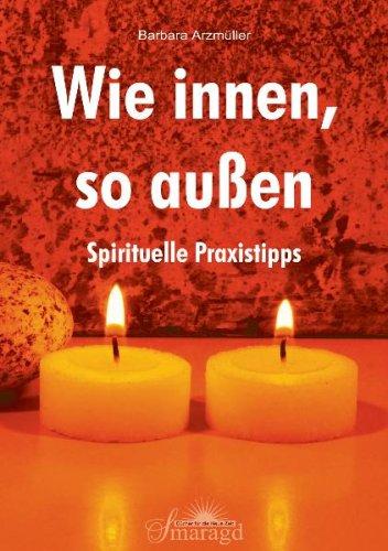 Wie innen, so außen: Spirituelle Praxistipps
