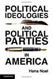 """Hans Noel, """"Political Ideologies and Political Parties in America"""" (Cambridge UP, 2013)"""